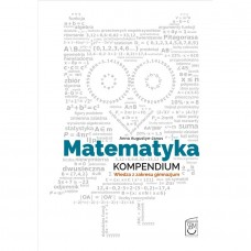 Matematyka kompendium Wiedza z zakresu gimnazjum