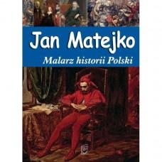 Jan Matejko Malarz historii Polski
